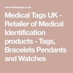 Medical Tags UK - Retailer of Medical Identification products - Tags, Bracelets Pendants and Watches
