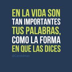 """""""En la #Vida son tan importantes tus #Palabras, como la forma en que las dices"""". #Citas #Frases @Candidman"""