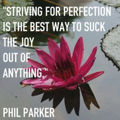 Striving for #perfection is the best way to suck the joy out of anything.