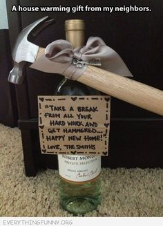 """Most of my clients would LOVE this :L):) House warming gift idea.a hammer and a bottle of wine. This is a cute, funny idea. Write """"Take a break from all the hard work and get Hammered.Happy New Home! Creative Gifts, Cool Gifts, Unique Gifts, Best Gifts, Cheap Gifts, Happy New Home, New Home Gifts, New Home Presents, First Home Gifts"""