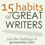 15 habits of great writers.  Blogging/writing challenge.  Join it!