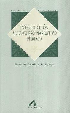 Introducción al discurso narrativo fílmico / María del Rosario Neira Piñeiro http://encore.fama.us.es/iii/encore/record/C__Rb1582276?lang=spi