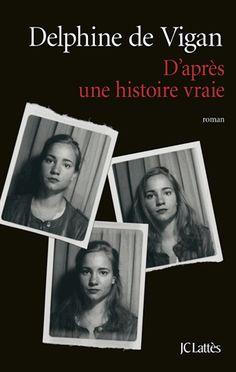 D'après une histoire vraie  Prix Renaudot Delphine de Vigan