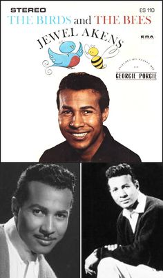 """Jewel Eugene Akens (Sept 12, 1933 – March 1, 2013) was an American singer & record producer who recorded with several acts. In 1965, he was in a group called The Turnarounds when they were offered a song that talked about """"the birds and the bees and the flowers and the trees and the moon up above — and a thing called love."""" Other members disliked it, so Akens recorded it solo. """"The Birds and The Bees"""" went to #3 in the Billboard Hot 100 and #29 in the UK Singles Chart."""