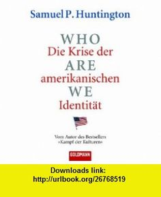 Who are we -Die Krise der amerikanischen Identit�t (9783442151981) Samuel P. Huntington , ISBN-10: 3442151988  , ISBN-13: 978-3442151981 ,  , tutorials , pdf , ebook , torrent , downloads , rapidshare , filesonic , hotfile , megaupload , fileserve