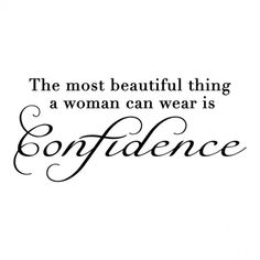 The most beautiful thing a woman can wear is confidence. <3