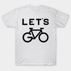 Let's Go Cycling Tshirt  Buy this tee on TeePublic via https://www.teepublic.com/user/karmatee