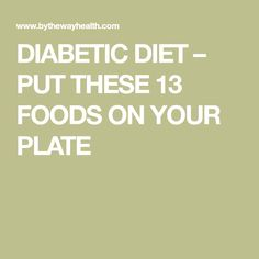 DIABETIC DIET – PUT THESE 13 FOODS ON YOUR PLATE