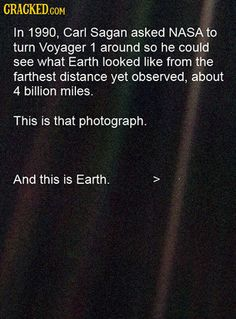 In 1991 Carl Sagan asked NASA to turn Voyager 1 around so he could see what Earth looked like from the farthest distance yet observed about 4 billion miles. This is that photograph. And this is Earth. Astronomy Facts, Space And Astronomy, The More You Know, Good To Know, Nasa, Space Facts, Science Facts, Life Science, Science Space