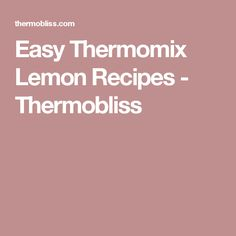 Easy Thermomix Lemon Recipes - Thermobliss