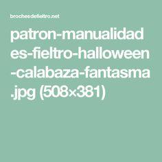 patron-manualidades-fieltro-halloween-calabaza-fantasma.jpg (508×381)