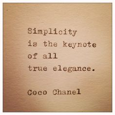 """Simplicity is the keynote of all true elegance."" Coco Chanel"