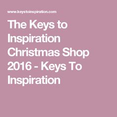 The Keys to Inspiration Christmas Shop 2016 - Keys To Inspiration