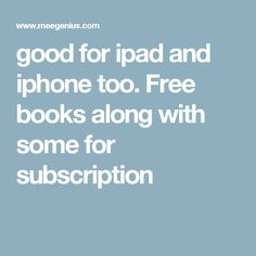 good for ipad and iphone too. Free books along with some for subscription Free Books, Ipad, Audio, Iphone