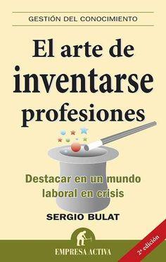 El arte de inventarse profesiones // Sergio Bulat Barreiro EMPRESA ACTIVA (Ediciones Urano)