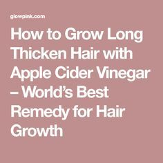 How to Grow Long Thicken Hair with Apple Cider Vinegar – World's Best Remedy for Hair Growth