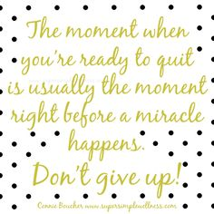The moment when you're ready to #quit is usually the #moment right before a #miracle happens. Don't give up. #keepgoing #dontgiveup #motivation #motivational #Motivationmonday #strength #wordstomotivate #wordstoremember #quote #qotd #ConnieBoucher #SuperSimpleWellness #chakra #wellness