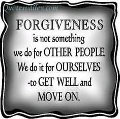 Forgiveness Is Not Something We Do For Other People We Do It For Ourselves To Get Well And Move On