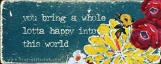 Brave Girls Club - You bring a whole lotta happy into this world copy Brave Girl Quotes, Beautiful Brown Eyes, Life Affirming, Card Sentiments, Girls Club, Spiritual Inspiration, Good Thoughts, Getting Old, My Children