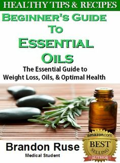 Beginners Guide to Essential Oils: The Essential Guide to Weight Loss, Oils, & Optimal Health by Brandon Ruse, http://www.amazon.com/dp/B00H2TYM06/ref=cm_sw_r_pi_dp_GXYOsb124KWET