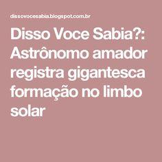 Disso Voce Sabia?: Astrônomo amador registra gigantesca formação no limbo solar