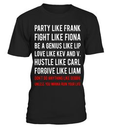 Party Like Frank Fight Like Fiona Be Genius Like Lip Shirt