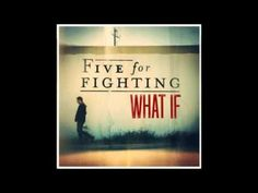 Five For Fighting - What If (New Single 2013) Lyrics- ...What if I had your heart. What if you wore my scars... What if I cried your eyes...What if you were me. What if I was you...What if your life was my life....