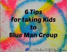 6 Tips for taking Kids to Blue Man Group
