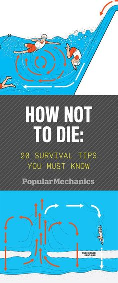 How Not to Die: 20 Survival Tips You Must Know - Survival skills aren't just for the adventurous mountain climber; anyone can find themselves in a dangerous situation where survival is threatened. Popular Mechanics has a list of survival tips that address situations anyone can get in. Images by popularmechanics.com