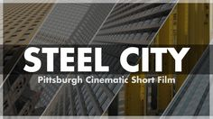 Steel City: Pittsburgh Cinematic Short Film (Strip District, Point State Park, Station Square)