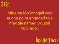 Harry Potter Facts #312:    Minerva McGonagall was at one point engaged to a Muggle named Dougal McGregor.