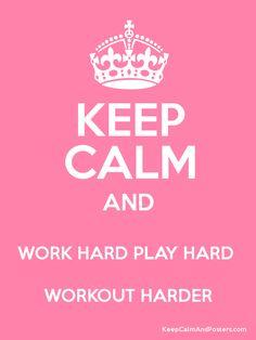 KEEP CALM  and work hard play hard workout harder!
