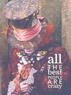 All the best people are crazy.