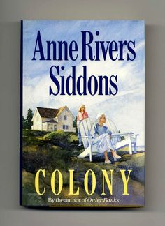 Colony - Anne Rivers Siddons -- Lost myself in this wonderful book