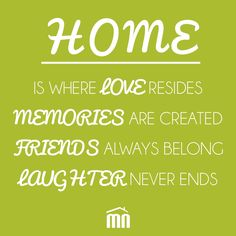"""""""HOME IS WHERE LOVE RESIDES, MEMORIES ARE CREATED, FRIENDS ALWAYS BELONG, LAUGHTER NEVER ENDS"""" #quote #home #realestate"""