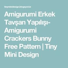 Amigurumi Erkek Tavşan Yapılışı- Amigurumi Crackers Bunny Free Pattern | Tiny Mini Design