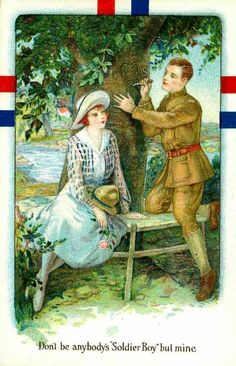 """Don't be anybody's 'Soldier Boy' but mine"" ~ Not all postcards related to war carried warlike images. The most popular exceptions were sentimental cards like this one from WWI that fed on the anxiety caused by the separation of loved ones in times of danger. They all revolved around acknowledging bonds that uplifted moral at home and at the front lines."