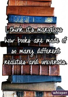 Books introduce you to completely different worlds.