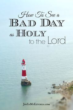Be encouraged - God doesn't see your bad day the same way you do!