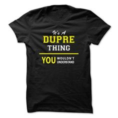 Awesome Tee Its A DUPRE thing, you wouldnt understand !! T-Shirts
