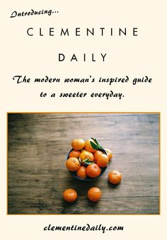 New favorite website! Clementine Daily: The Modern Woman's Inspired Guide to a Sweeter Everyday.