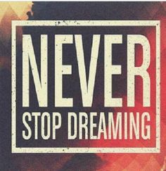 Never Stop Dreaming. Pinned by #PinkPad, the women's health app. pinkp.ad