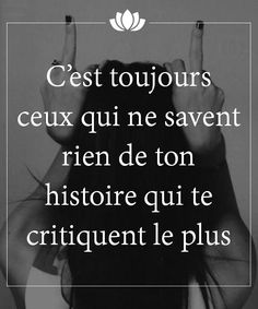 It is always those who know nothing about your history that are the most critical of you. Faith Quotes, Words Quotes, Me Quotes, Dont Be Normal, Quote Citation, Short Poems, French Quotes, Good Thoughts, Positive Attitude