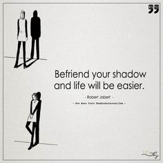 Befriend your Shadow - https://themindsjournal.com/befriend-your-shadow/