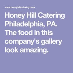 Honey Hill Catering Philadelphia, PA.  The food in this company's gallery look amazing.