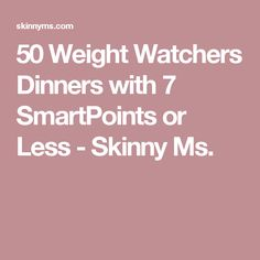 50 Weight Watchers Dinners with 7 SmartPoints or Less - Skinny Ms.