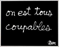 On est tous coupables, Ben Fluxus, Quote Citation, Words Quotes, Writing, Dire, 2013, Central Park, Rebel, Spirit