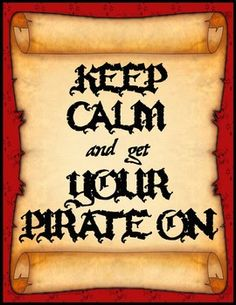 """To anyone who is wanting to add a little something to their pirate themed classroom, here is a cute poster: """"Keep Calm and get Your Pirate On!"""""""