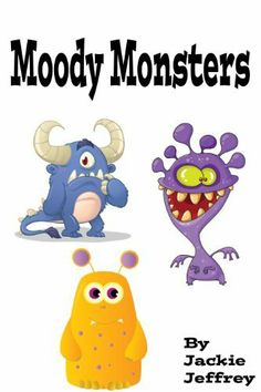Moody Monsters (a fun picture book for young children) by Jackie Jeffrey, http://www.amazon.com/gp/product/B0076D2KRU/ref=cm_sw_r_pi_alp_azjKpb08AJB0S
