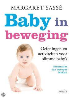BABY IN BEWEGING - Margaret Sassé - € 18,95 - 9789058778703. Oefeningen en activiteiten voor slimme baby's. De eerste vijf jaar van een kind zijn bepalend voor de latere gezondheid, welzijn en succes. Training en een gezond voedingspatroon zijn in het bijzonder van belang om er zeker van te zijn dat het kind een gezonde start in het leven heeft, de hersenen zich goed ontwikkelingen en obesitas wordt vermeden. BESTELLEN BIJ TOPBOOKS OF VERDER LEZEN? KLIK OP BOVENSTAANDE FOTO!